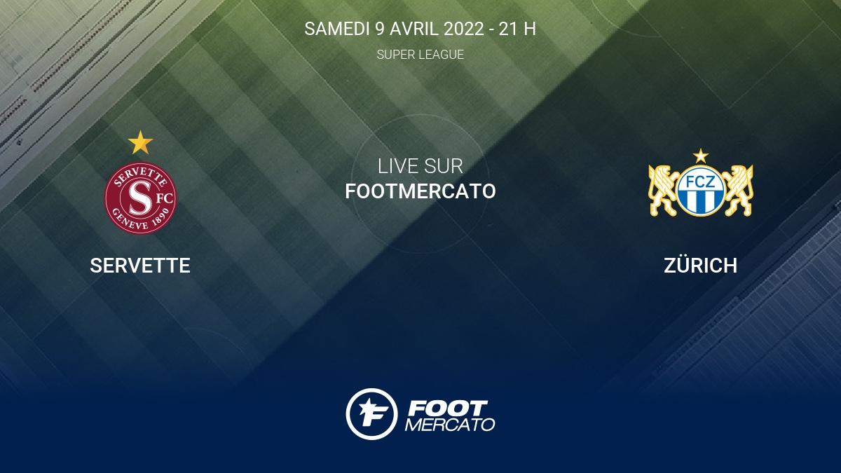 Live Servette - Zürich la 29e journée de Super League 2021/2022 9/4