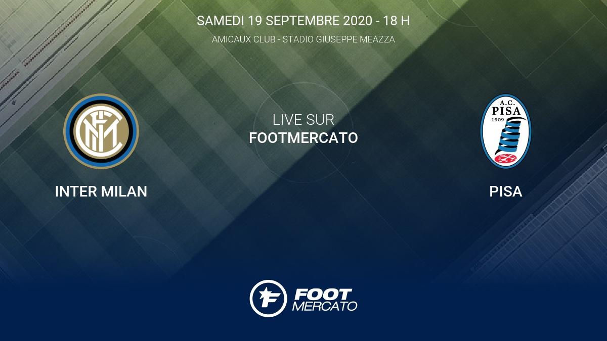 Live Inter Milan - Pisa Club Friendlies 1 de Amicaux Club 2020 19/9